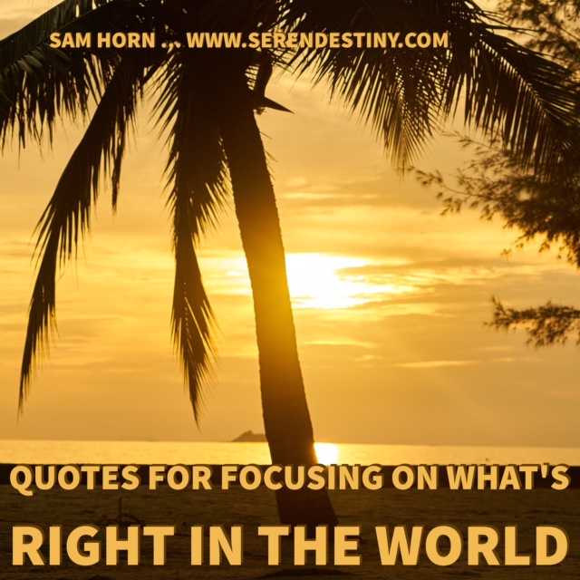 quotes for focusing on what's right in the world
