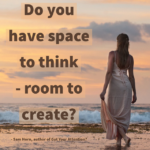 Do you Have Space to Create - Room to Think?