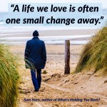 Lesson #1 From My Year by the Water:  A Life We Love Is Often One Small Change Away