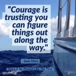 Courage is Trusting You Can Figure Things Out Along the Way
