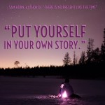 Is It Time to Put Yourself In Your Own Story?