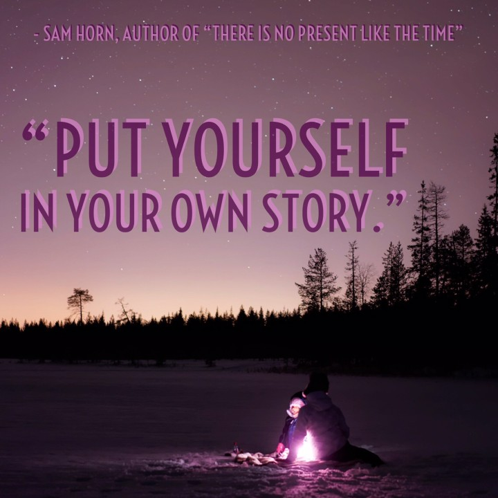 put yourself in your own story