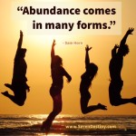 Day Right Quote #8:  Abundance Comes in Many Forms