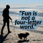 Lesson #9 From My Year by the Water:  Fun Is Not a Four-Letter Word