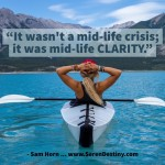 Lesson #10. It Wasn't a Mid-Life Crisis; It was Mid-Life Clarity