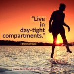 Day Right Quote #1: Live in Day-Tight Compartments