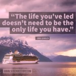 Day Right Quote #7:  The Life You've Led Doesn't Need to Be the Only Life You Have