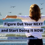Lesson #8 From My Year by the Water:  Figure Out Your NEXT and Start Doing it NOW