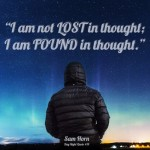 Day Right Quote #19:  I am Not LOST in Thought: I am FOUND in Thought