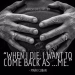 Day Right Quote #13:  When I Die, I Want to Come Back as ME