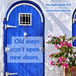 Day Right Quote #14:  Old Ways Won't Open New Doors