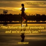 Day Right Quote #20: The Future Started Yesterday and We're Already Late