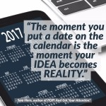 Day Right Quote #22:  The Moment You Put a Date on the Calendar is the Moment Your IDEA Becomes REALITY