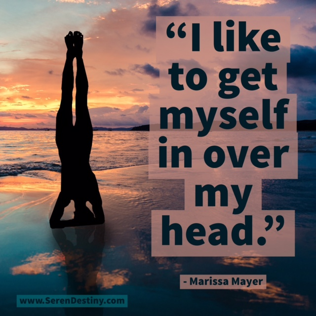 I like to get myself in over my head . mariss mayer
