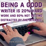 Day Right Quote #43:  Being a Good Writer is 20% Hard Work and 80% Not Getting Distracted by the Internet