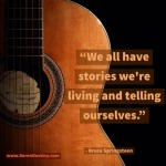 Day Right Quote #38:  We All Have Stories We're Living and Telling Ourselves