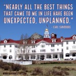 Day Right Quote #34:  Nearly All The Best Things That Came to Me in Life Have Been Unexpected, Unplanned by Me