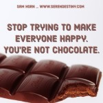 Day Right Quote #54:  Stop Trying to Make Everyone Happy. You're Not Chocolate