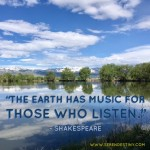 Day Right Quote #49:  The Earth Has Music for Those Who Listen