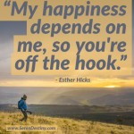Day Right Quote #42:  My Happiness Depends On Me; So You're Off the Hook
