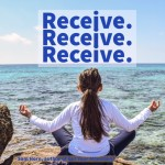 Day Right Quote #32:  Receive, Receive, Receive
