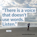 Day Right Quote #37:  There is a Voice That Doesn't Use Words. Listen.
