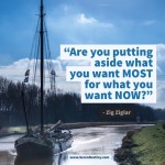 Day Right Quote #50: Are You Putting Aside What You Want MOST for What You Want NOW?