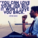 Day Right Quote 57:  You Can Love Your Job But It Won't Love You Back
