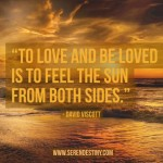 Day Right Quote 55: To Love and Be Loved is to Feel the Sun From Both Sides
