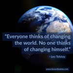 Day Right Quote #59:  Everyone Thinks of Changing the World. No One Think of Changing Himself
