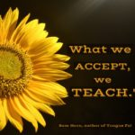 What We Accept, We Teach