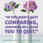 If You Don't Quit Comparing, Comparing Will Cause You to Quit