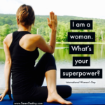 I Am a Woman. What's Your SuperPower?