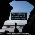 Are You Taking Yourself Out of Your Own Story?