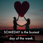 Someday is the Busiest Day of the Week